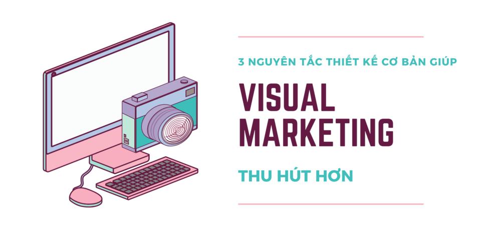 3 Nguyen tac thiet ke co ban giup Visual Marketing thu hut hon