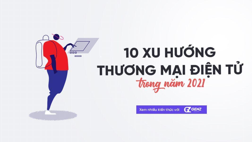 10 xu huong thuong mai dien tu 2021