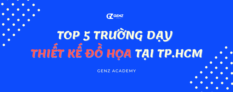top 5 truong day thiet ke do hoa tai tp.hcm
